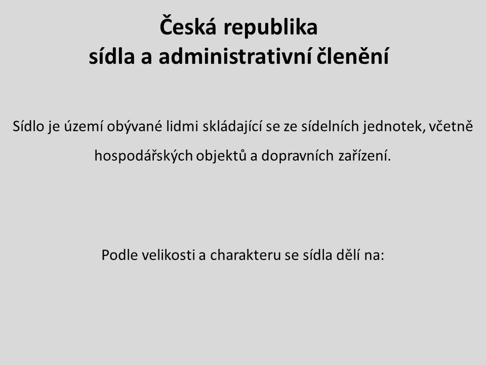 Česká republika sídla a administrativní členění Sídlo je území obývané lidmi skládající se ze sídelních jednotek, včetně hospodářských objektů a dopravních zařízení.