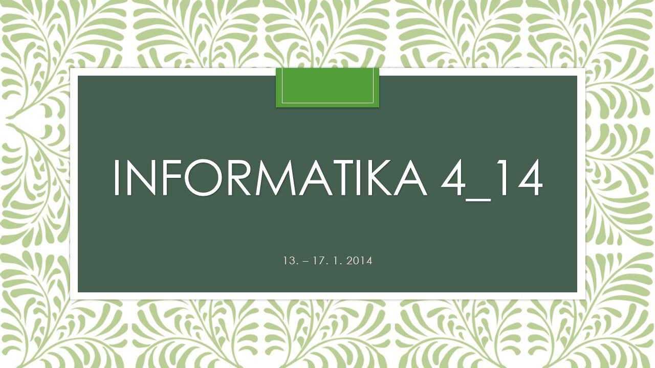 INFORMATIKA 4_14 13. – 17. 1. 2014
