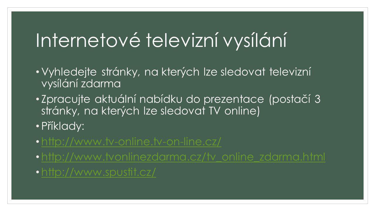 Internetové televizní vysílání Vyhledejte stránky, na kterých lze sledovat televizní vysílání zdarma Zpracujte aktuální nabídku do prezentace (postačí