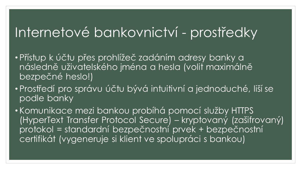 Internetové bankovnictví - prostředky Přístup k účtu přes prohlížeč zadáním adresy banky a následně uživatelského jména a hesla (volit maximálně bezpe