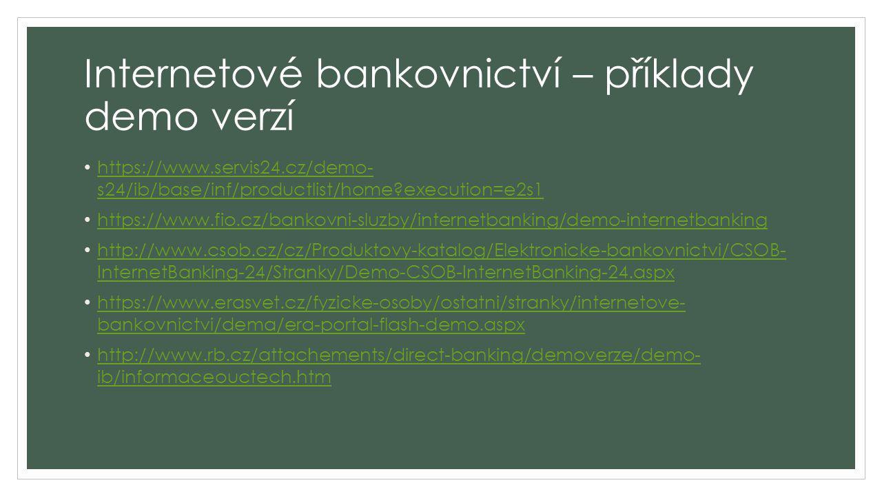 Internetové bankovnictví – příklady demo verzí https://www.servis24.cz/demo- s24/ib/base/inf/productlist/home?execution=e2s1 https://www.servis24.cz/d