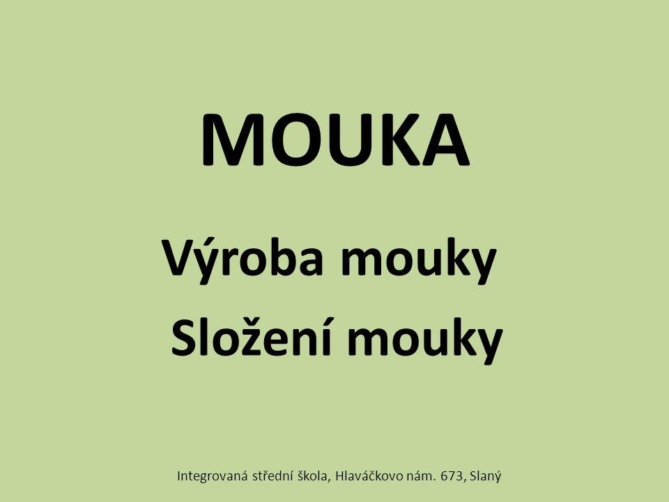 MOUKA Výroba mouky Složení mouky Integrovaná střední škola, Hlaváčkovo nám. 673, Slaný
