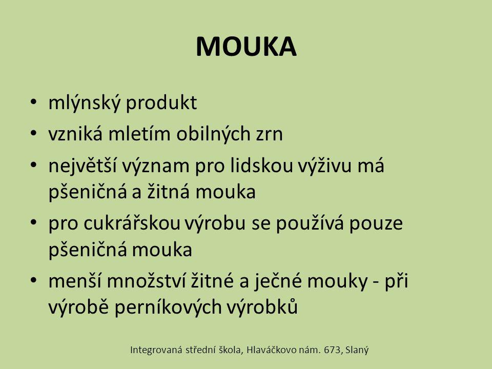 MOUKA mlýnský produkt vzniká mletím obilných zrn největší význam pro lidskou výživu má pšeničná a žitná mouka pro cukrářskou výrobu se používá pouze p