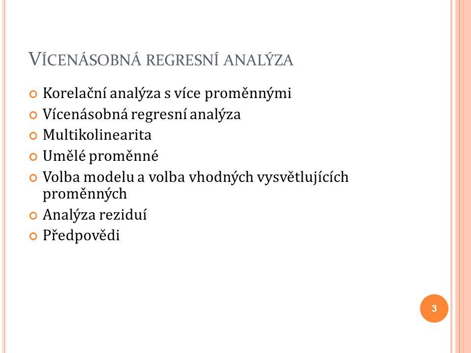 Korelační analýza s více proměnnými Vícenásobná regresní analýza Multikolinearita Umělé proměnné Volba modelu a volba vhodných vysvětlujících proměnných Analýza reziduí Předpovědi 3