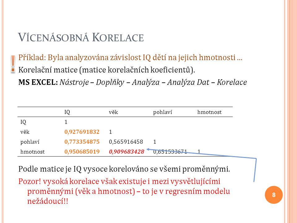 V ÍCENÁSOBNÁ K ORELACE Příklad: Byla analyzována závislost IQ dětí na jejich hmotnosti... Korelační matice (matice korelačních koeficientů). MS EXCEL: