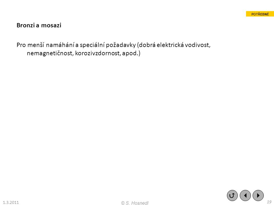 Bronzi a mosazi Pro menší namáhání a speciální požadavky (dobrá elektrická vodivost, nemagnetičnost, korozivzdornost, apod.)    19 © S. Hosnedl 1.3
