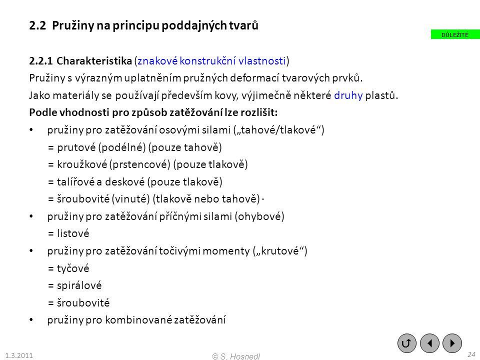2.2 Pružiny na principu poddajných tvarů 2.2.1 Charakteristika (znakové konstrukční vlastnosti) Pružiny s výrazným uplatněním pružných deformací tvarových prvků.