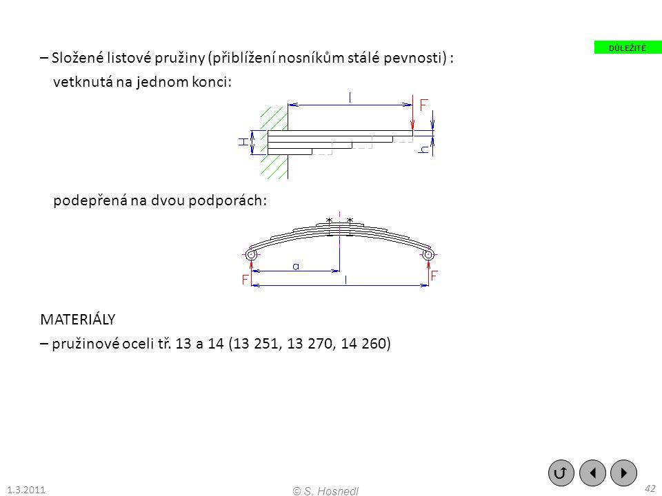 – Složené listové pružiny (přiblížení nosníkům stálé pevnosti) : vetknutá na jednom konci: podepřená na dvou podporách: MATERIÁLY – pružinové oceli tř