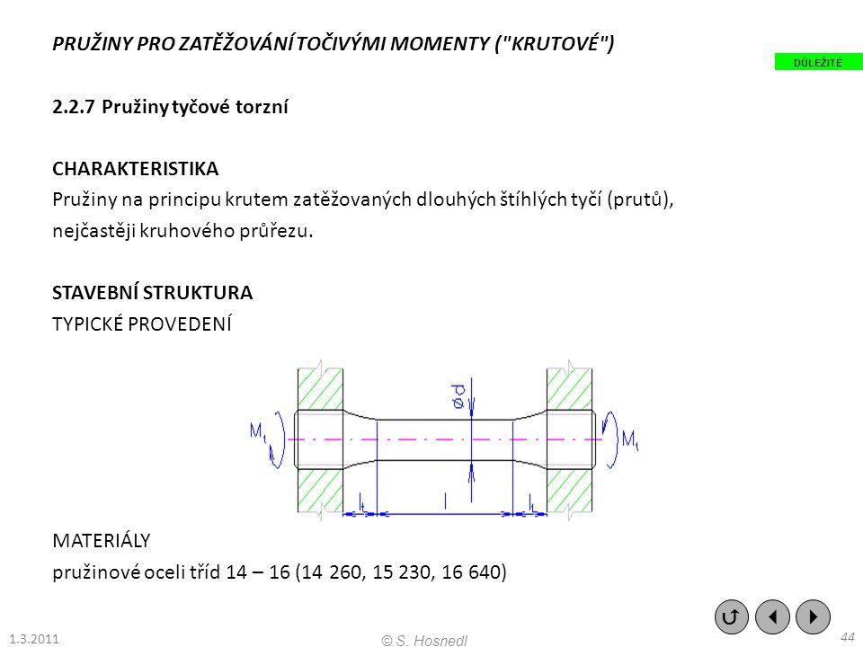 PRUŽINY PRO ZATĚŽOVÁNÍ TOČIVÝMI MOMENTY ( KRUTOVÉ ) 2.2.7 Pružiny tyčové torzní CHARAKTERISTIKA Pružiny na principu krutem zatěžovaných dlouhých štíhlých tyčí (prutů), nejčastěji kruhového průřezu.