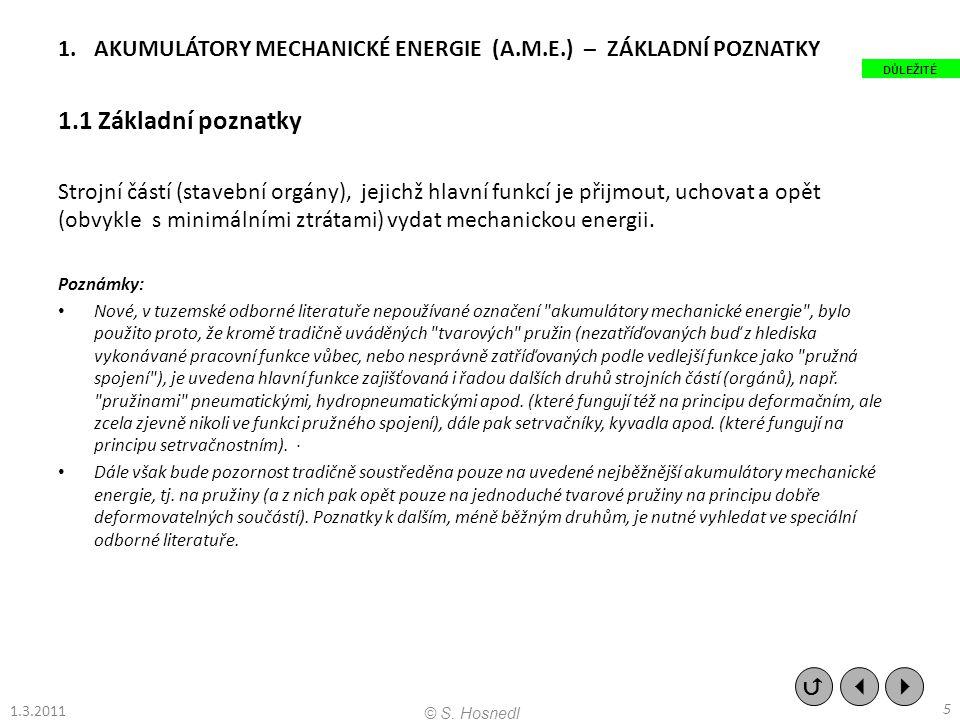 1.AKUMULÁTORY MECHANICKÉ ENERGIE (A.M.E.) – ZÁKLADNÍ POZNATKY 1.1 Základní poznatky Strojní částí (stavební orgány), jejichž hlavní funkcí je přijmout