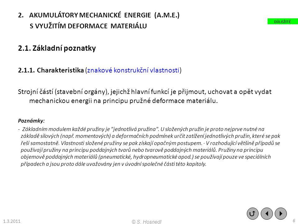 2.AKUMULÁTORY MECHANICKÉ ENERGIE (A.M.E.) S VYUŽITÍM DEFORMACE MATERIÁLU 2.1. Základní poznatky 2.1.1. Charakteristika (znakové konstrukční vlastnosti