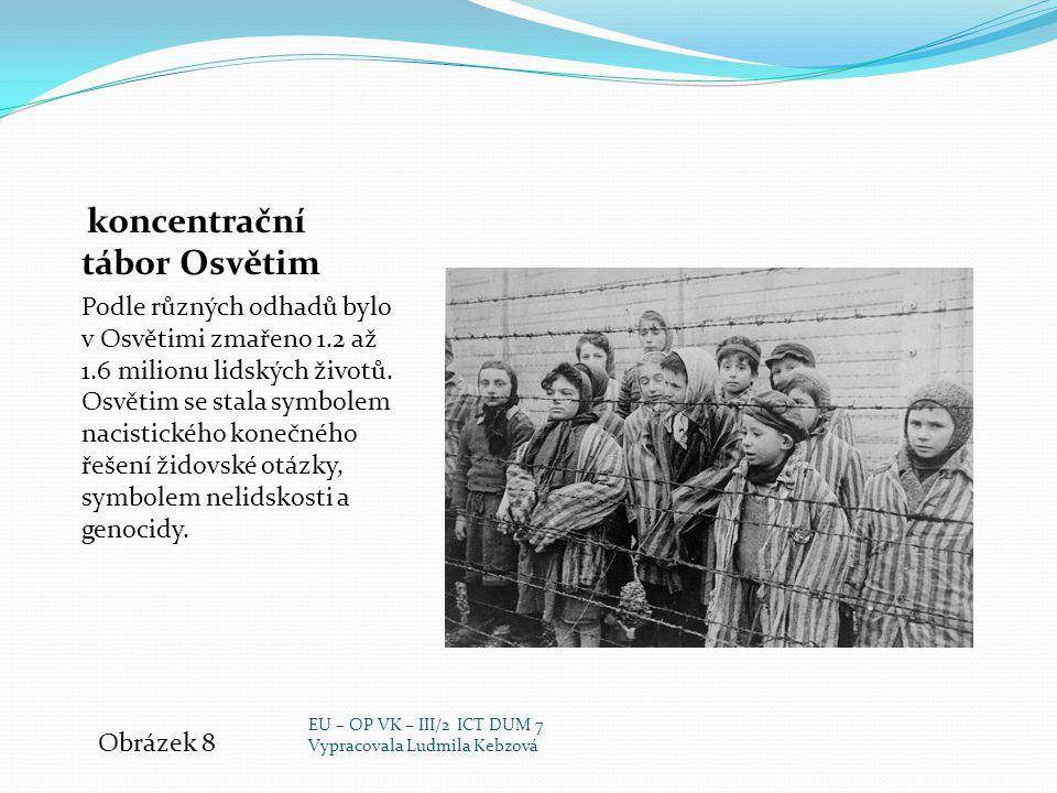 koncentrační tábor Osvětim Podle různých odhadů bylo v Osvětimi zmařeno 1.2 až 1.6 milionu lidských životů. Osvětim se stala symbolem nacistického kon