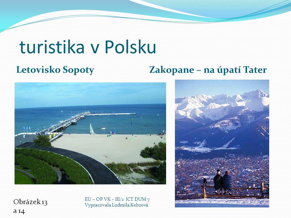 turistika v Polsku Letovisko Sopoty Zakopane – na úpatí Tater Obrázek 13 a 14 EU – OP VK – III/2 ICT DUM 7 Vypracovala Ludmila Kebzová