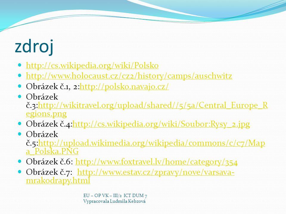 zdroj http://cs.wikipedia.org/wiki/Polsko http://www.holocaust.cz/cz2/history/camps/auschwitz Obrázek č.1, 2:http://polsko.navajo.cz/http://polsko.nav