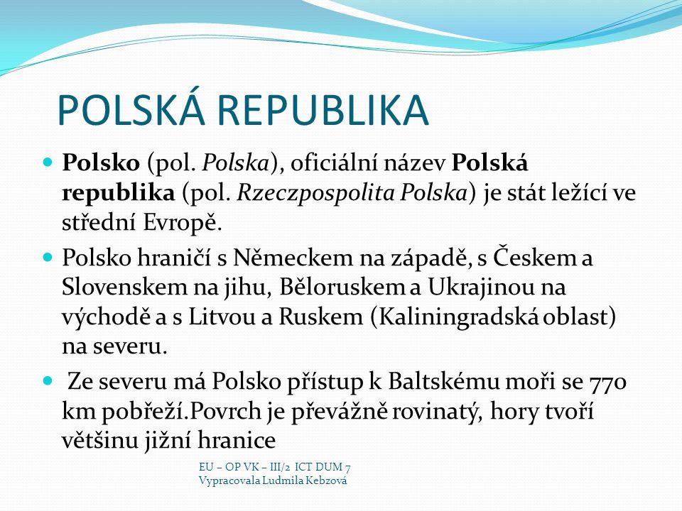 POLSKÁ REPUBLIKA Polsko (pol. Polska), oficiální název Polská republika (pol. Rzeczpospolita Polska) je stát ležící ve střední Evropě. Polsko hraničí
