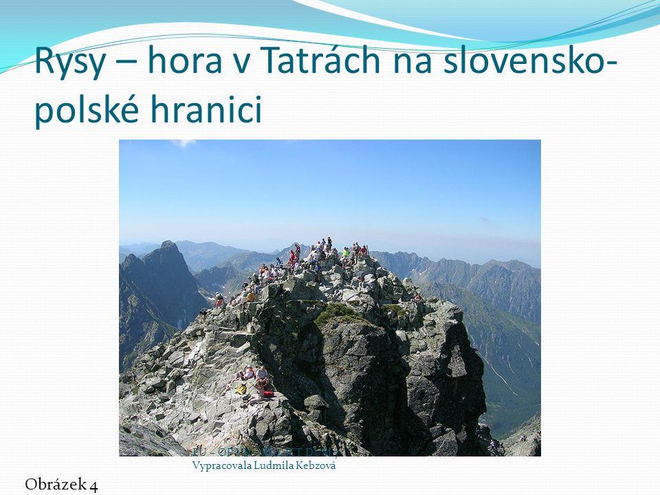 Rysy – hora v Tatrách na slovensko- polské hranici Obrázek 4 EU – OP VK – III/2 ICT DUM 7 Vypracovala Ludmila Kebzová