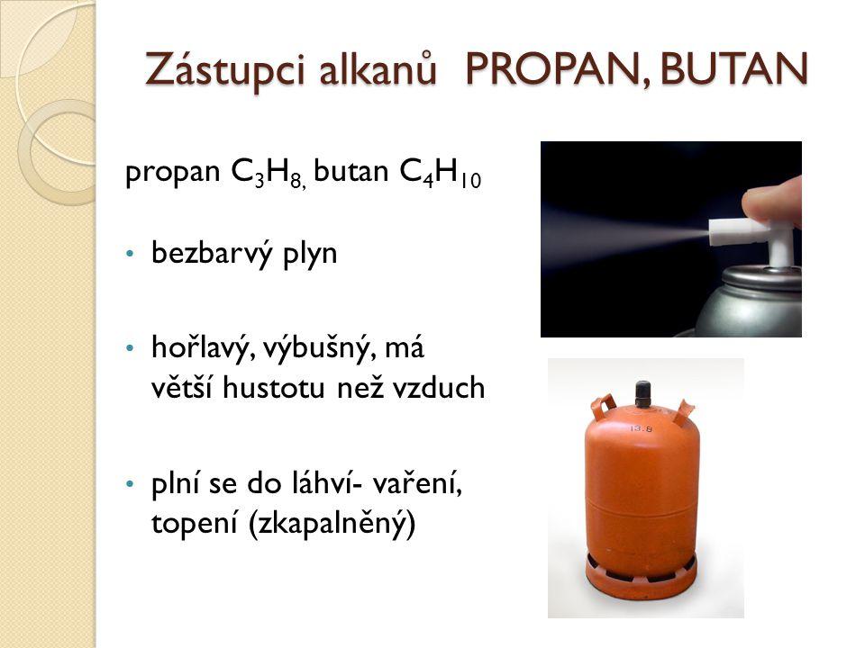Zástupci alkanů PROPAN, BUTAN propan C 3 H 8, butan C 4 H 10 bezbarvý plyn hořlavý, výbušný, má větší hustotu než vzduch plní se do láhví- vaření, topení (zkapalněný)