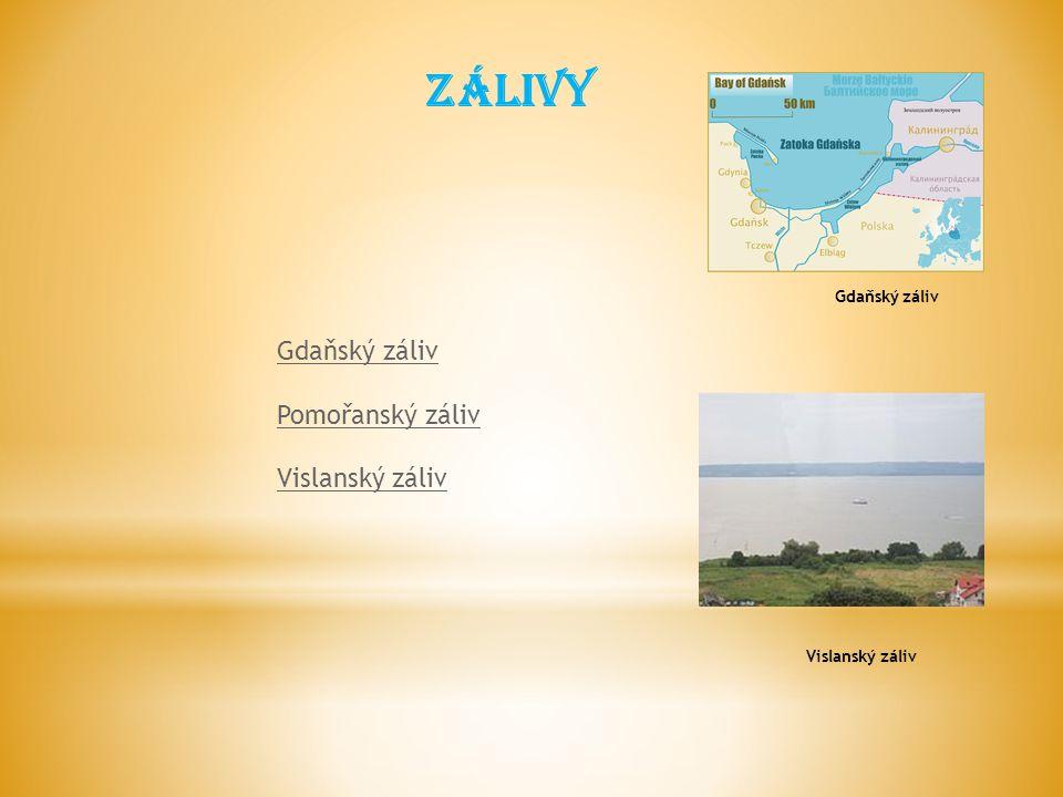 zálivy Gdaňský záliv Pomořanský záliv Vislanský záliv Gdaňský záliv Vislanský záliv