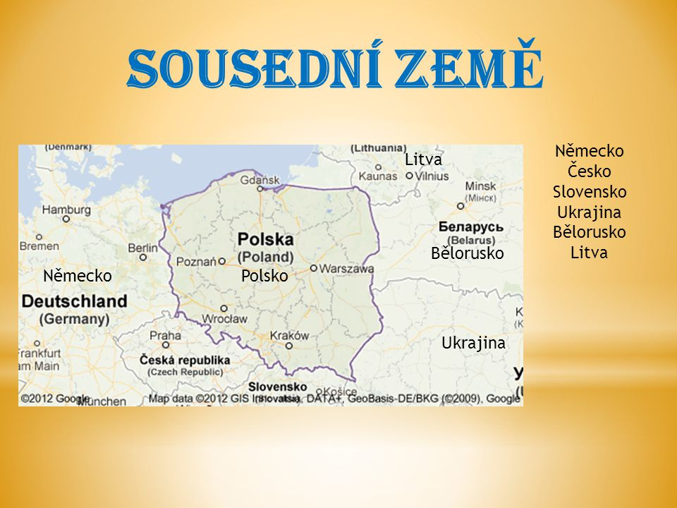 Sousední ZEM Ě Německo Česko Slovensko Ukrajina Bělorusko Litva Bělorusko PolskoNěmecko Litva Ukrajina