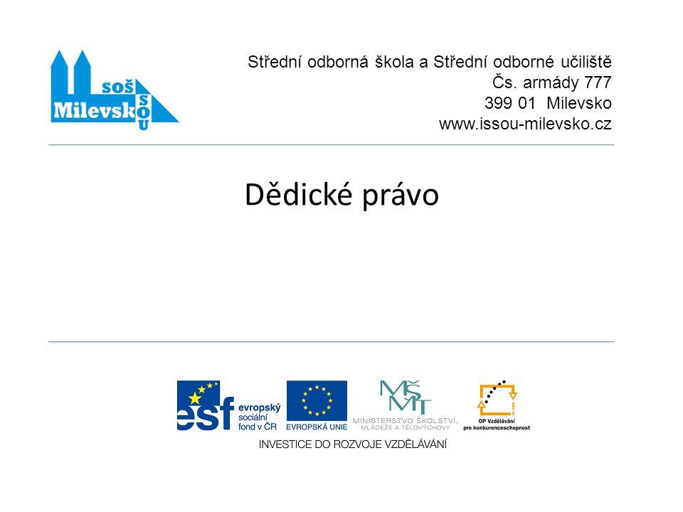 Dědické právo Střední odborná škola a Střední odborné učiliště Čs. armády 777 399 01 Milevsko www.issou-milevsko.cz