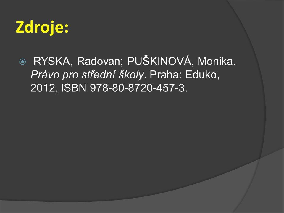Zdroje:  RYSKA, Radovan; PUŠKINOVÁ, Monika. Právo pro střední školy. Praha: Eduko, 2012, ISBN 978-80-8720-457-3.