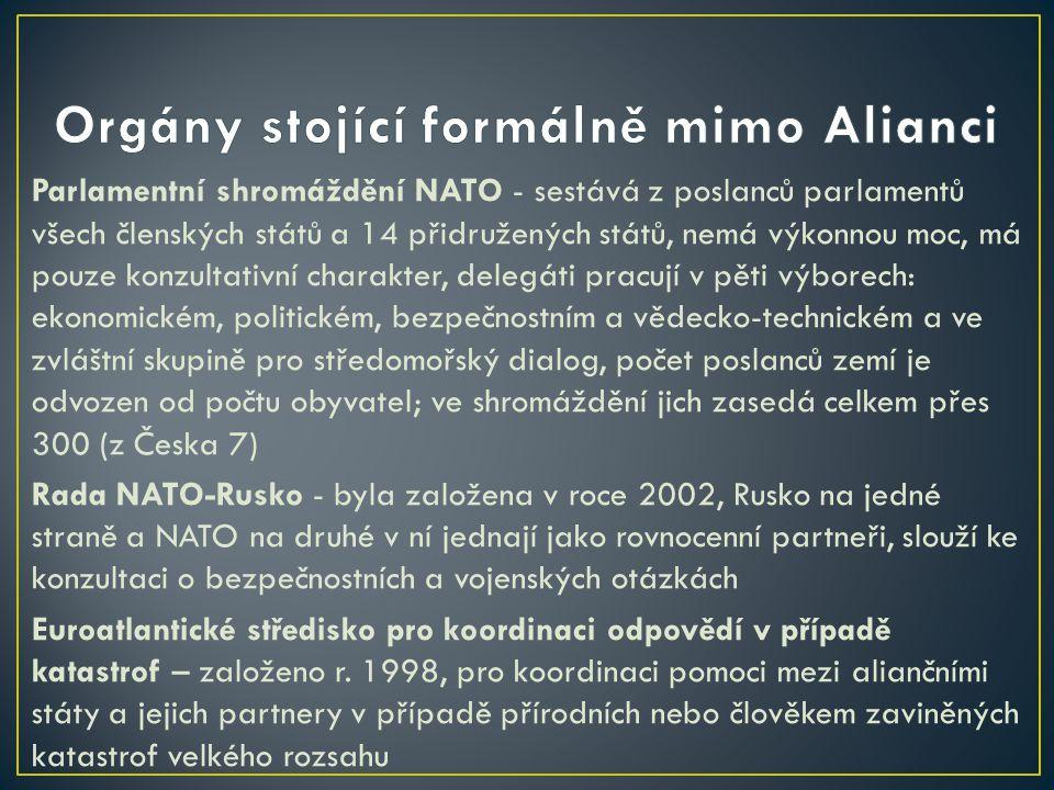 Parlamentní shromáždění NATO - sestává z poslanců parlamentů všech členských států a 14 přidružených států, nemá výkonnou moc, má pouze konzultativní