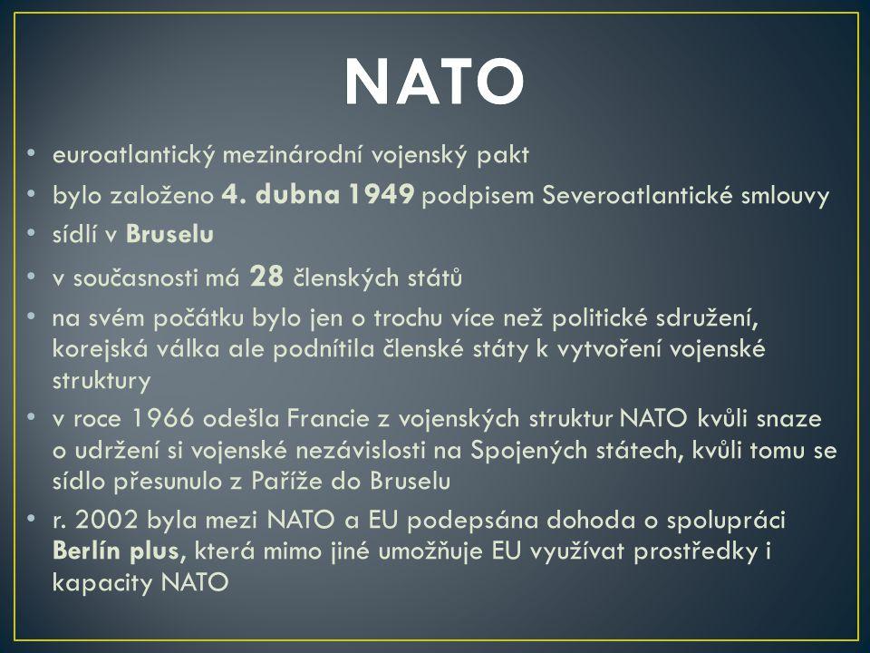 euroatlantický mezinárodní vojenský pakt bylo založeno 4. dubna 1949 podpisem Severoatlantické smlouvy sídlí v Bruselu v současnosti má 28 členských s