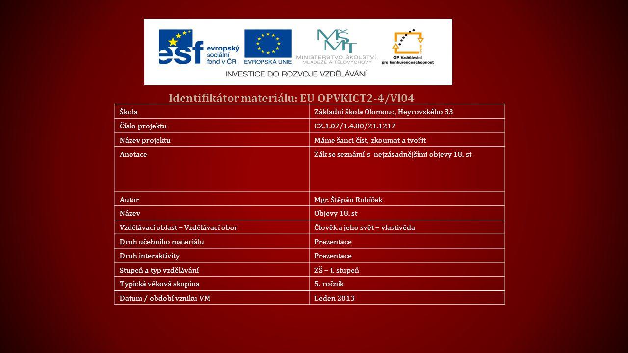 Identifikátor materiálu: EU OPVKICT2-4/Vl04 ŠkolaZákladní škola Olomouc, Heyrovského 33 Číslo projektuCZ.1.07/1.4.00/21.1217 Název projektuMáme šanci