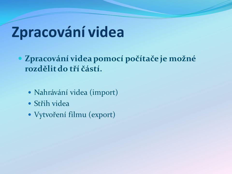 Zpracování videa Zpracování videa pomocí počítače je možné rozdělit do tří částí.