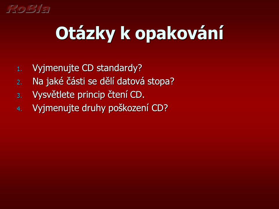 Otázky k opakování 1.Vyjmenujte CD standardy. 2. Na jaké části se dělí datová stopa.