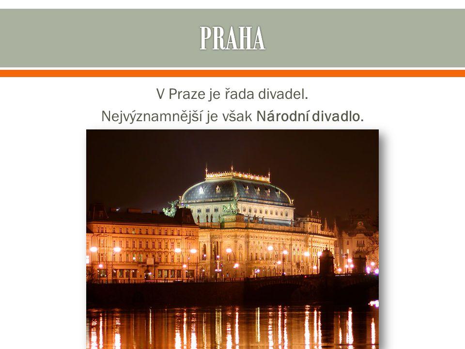 V Praze je řada divadel. Nejvýznamnější je však Národní divadlo.
