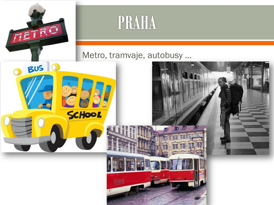 Metro, tramvaje, autobusy …