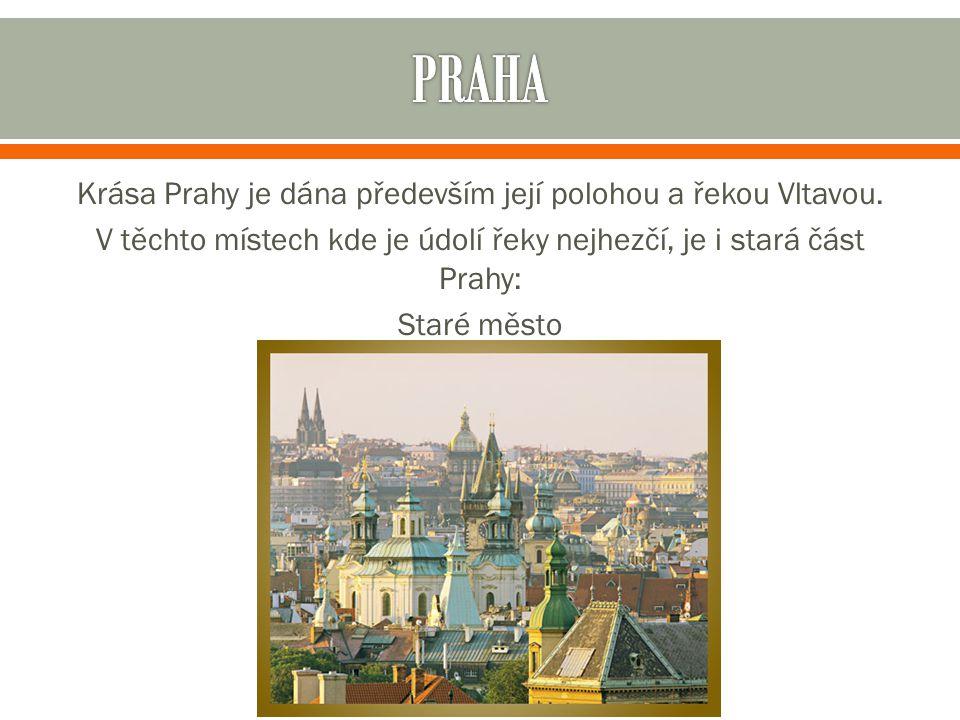 Krása Prahy je dána především její polohou a řekou Vltavou.