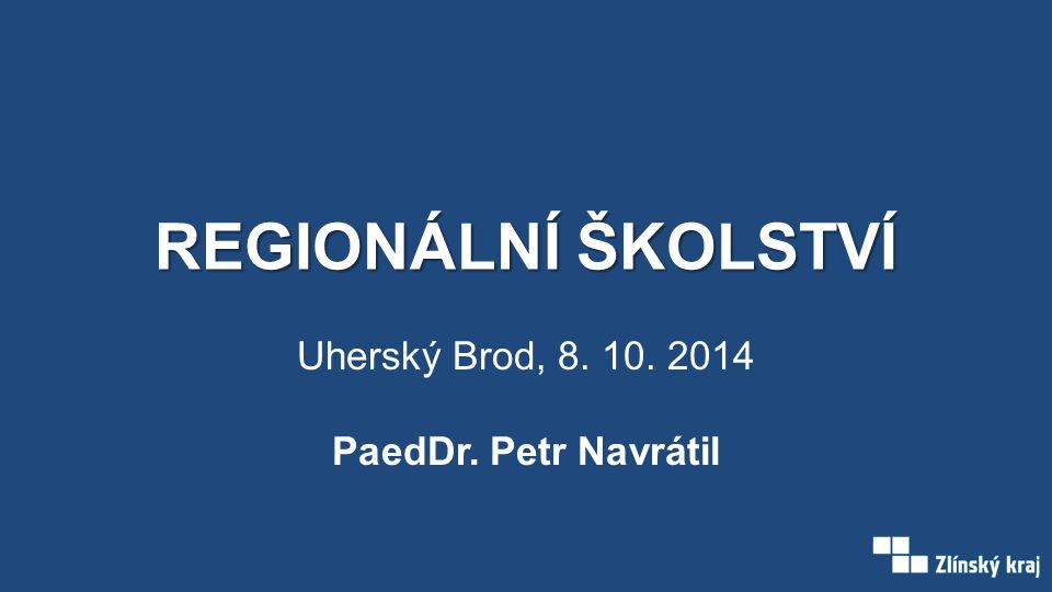 REGIONÁLNÍ ŠKOLSTVÍ Uherský Brod, 8. 10. 2014 PaedDr. Petr Navrátil