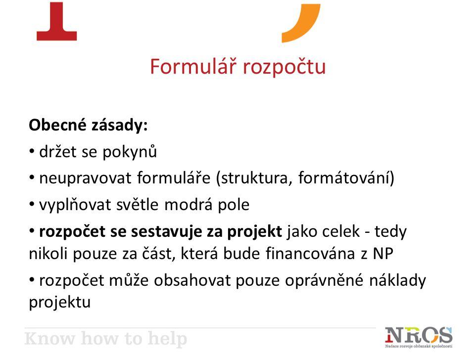 Formulář rozpočtu Obecné zásady: držet se pokynů neupravovat formuláře (struktura, formátování) vyplňovat světle modrá pole rozpočet se sestavuje za projekt jako celek - tedy nikoli pouze za část, která bude financována z NP rozpočet může obsahovat pouze oprávněné náklady projektu