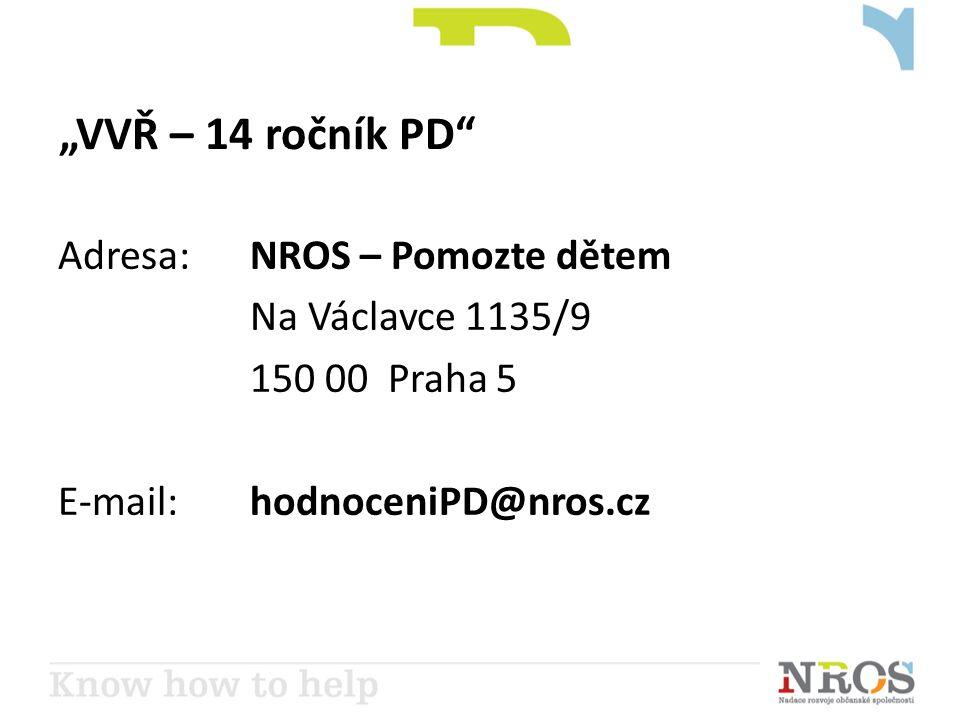"""""""VVŘ – 14 ročník PD Adresa: NROS – Pomozte dětem Na Václavce 1135/9 150 00 Praha 5 E-mail: hodnoceniPD@nros.cz"""