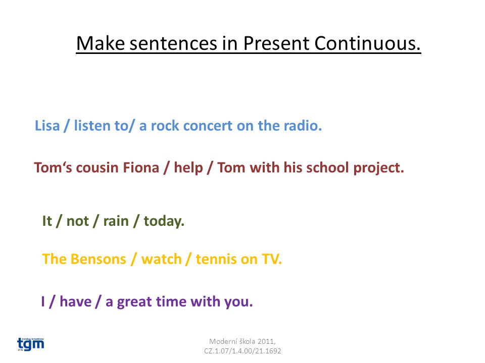 Make sentences in Present Continuous. Lisa / listen to/ a rock concert on the radio.