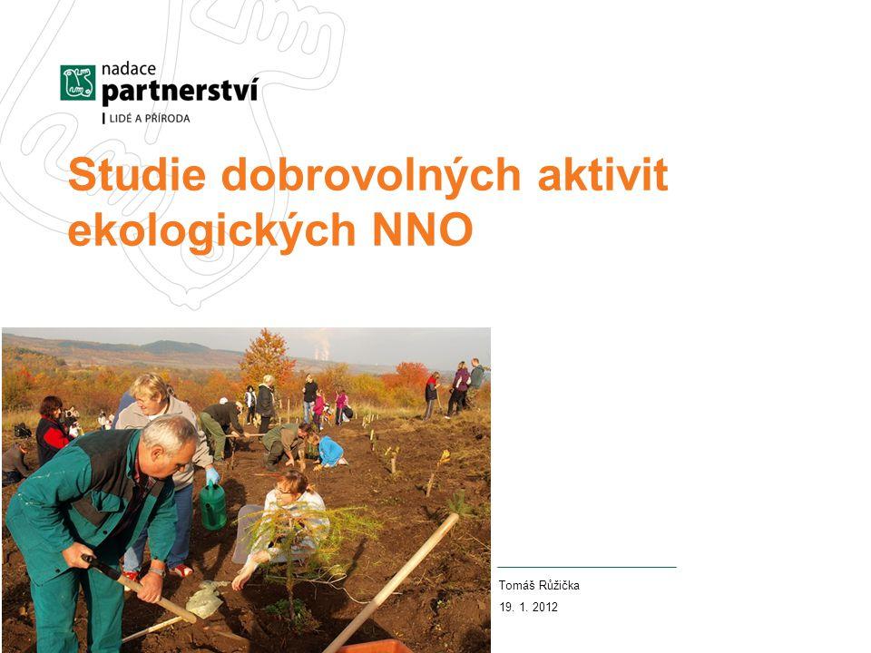 Studie dobrovolných aktivit ekologických NNO Tomáš Růžička 19. 1. 2012
