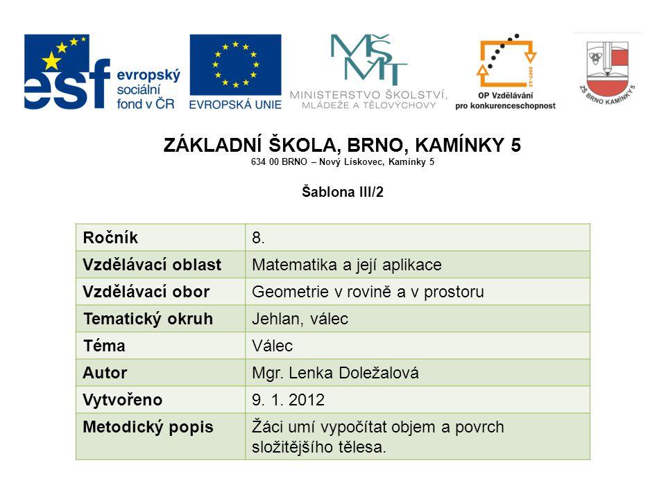 ZÁKLADNÍ ŠKOLA, BRNO, KAMÍNKY 5 634 00 BRNO – Nový Lískovec, Kamínky 5 Šablona III/2 Ročník8.