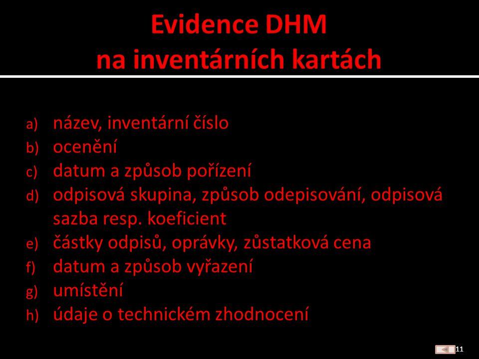 a) Drobný hmotný majetek b) Drobný hmotný majetek c) DHM d) Drobný hmotný majetek e) DHM f) Drobný hmotný majetek g) DHM h) DHM 10 Zpět na zadání