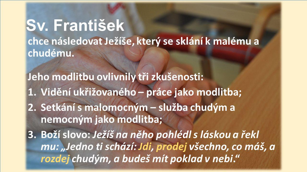 Sv. František chce následovat Ježíše, který se sklání k malému a chudému.