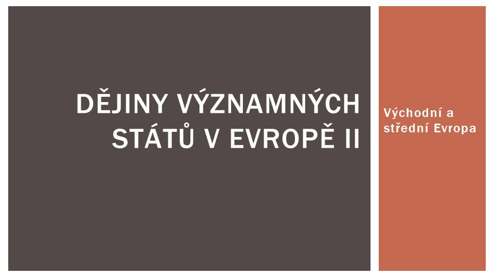Východní a střední Evropa DĚJINY VÝZNAMNÝCH STÁTŮ V EVROPĚ II