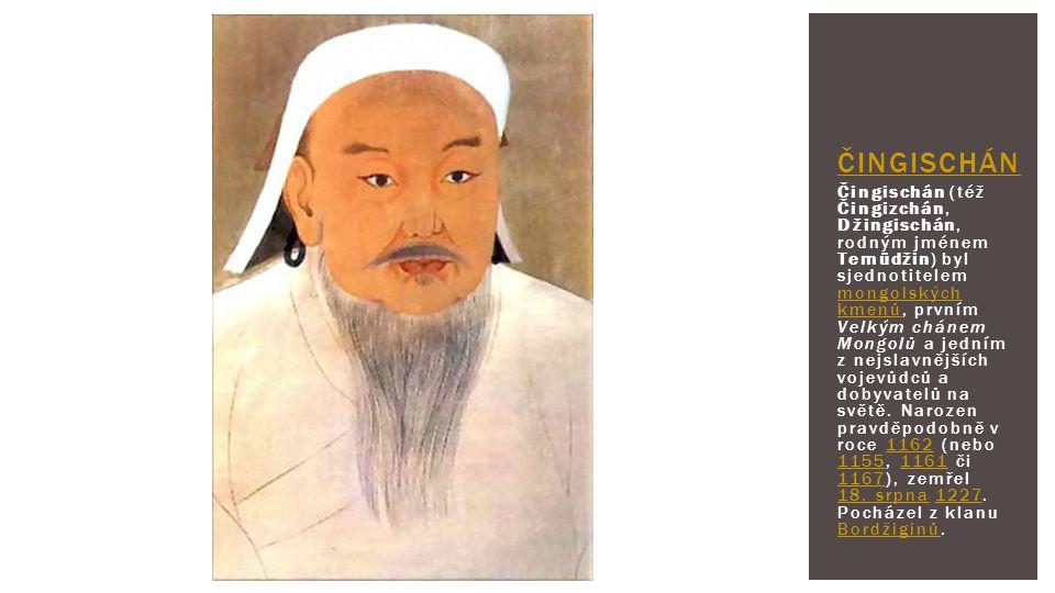 Čingischán (též Čingizchán, Džingischán, rodným jménem Temüdžin) byl sjednotitelem mongolských kmenů, prvním Velkým chánem Mongolů a jedním z nejslavn