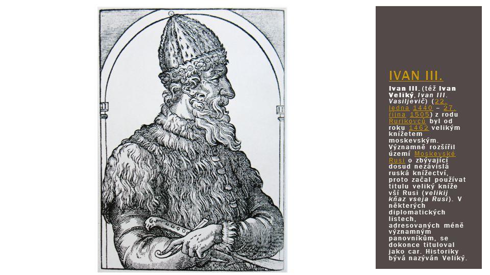 Ivan III. (též Ivan Veliký, Ivan III. Vasiljevič) (22. ledna 1440 – 27. října 1505) z rodu Rurikovců byl od roku 1462 velikým knížetem moskevským. Výz