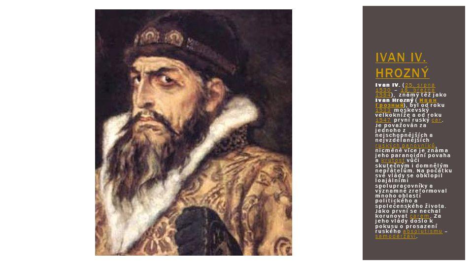 Ivan IV. (25. srpna 1530 – 18. března 1584), známý též jako Ivan Hrozný ( Иван Грозный), byl od roku 1533 moskevský velkokníže a od roku 1547 první ru