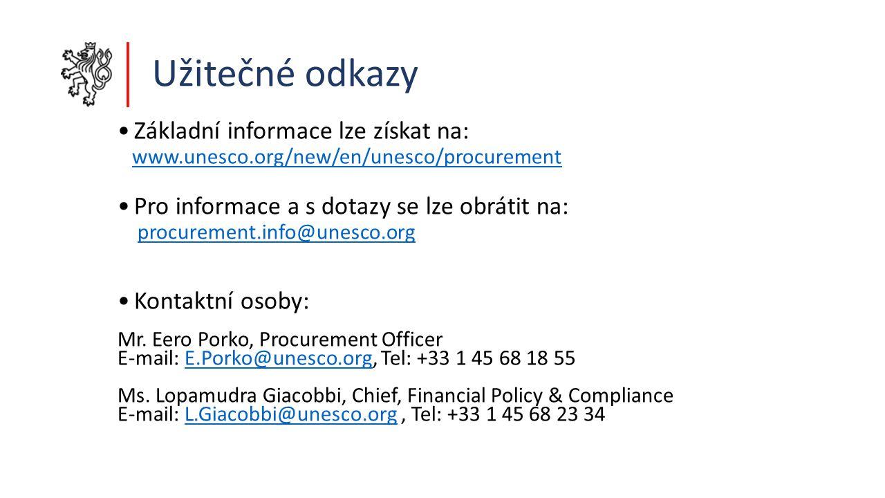 Užitečné odkazy Základní informace lze získat na: www.unesco.org/new/en/unesco/procurement Pro informace a s dotazy se lze obrátit na: procurement.info@unesco.org Kontaktní osoby: Mr.