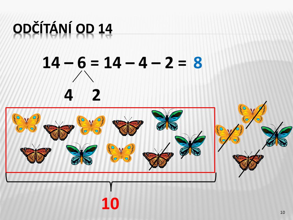 14 – 6 = 10 14 – 4 – 2 =8 42