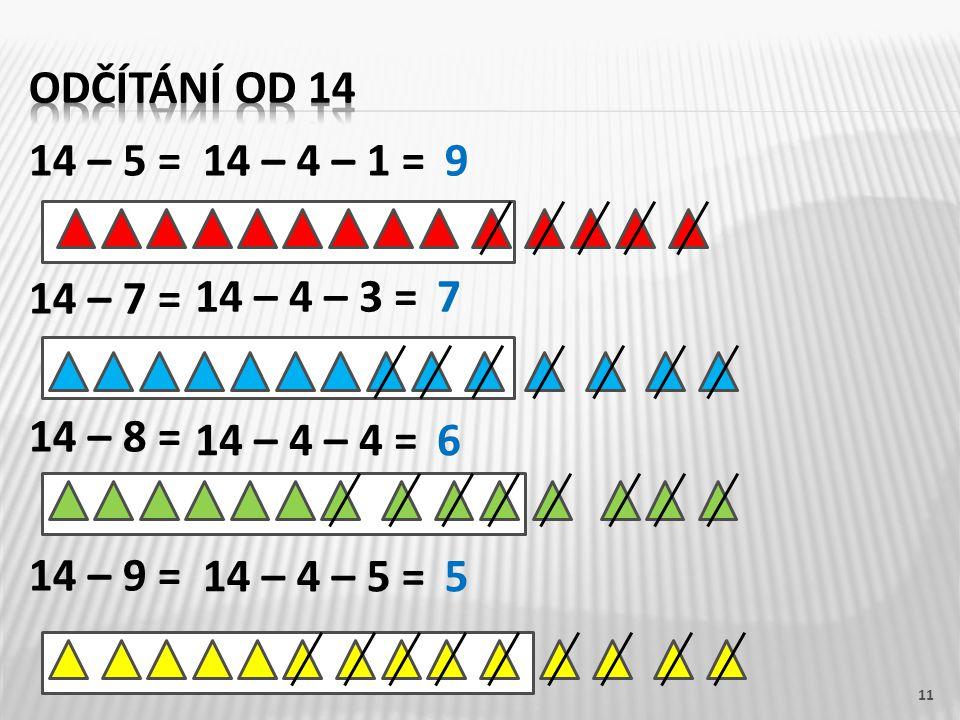 14 – 5 = 14 – 7 = 14 – 8 = 14 – 9 = 11 14 – 4 – 1 =9 14 – 4 – 3 =7 14 – 4 – 4 =6 14 – 4 – 5 =5