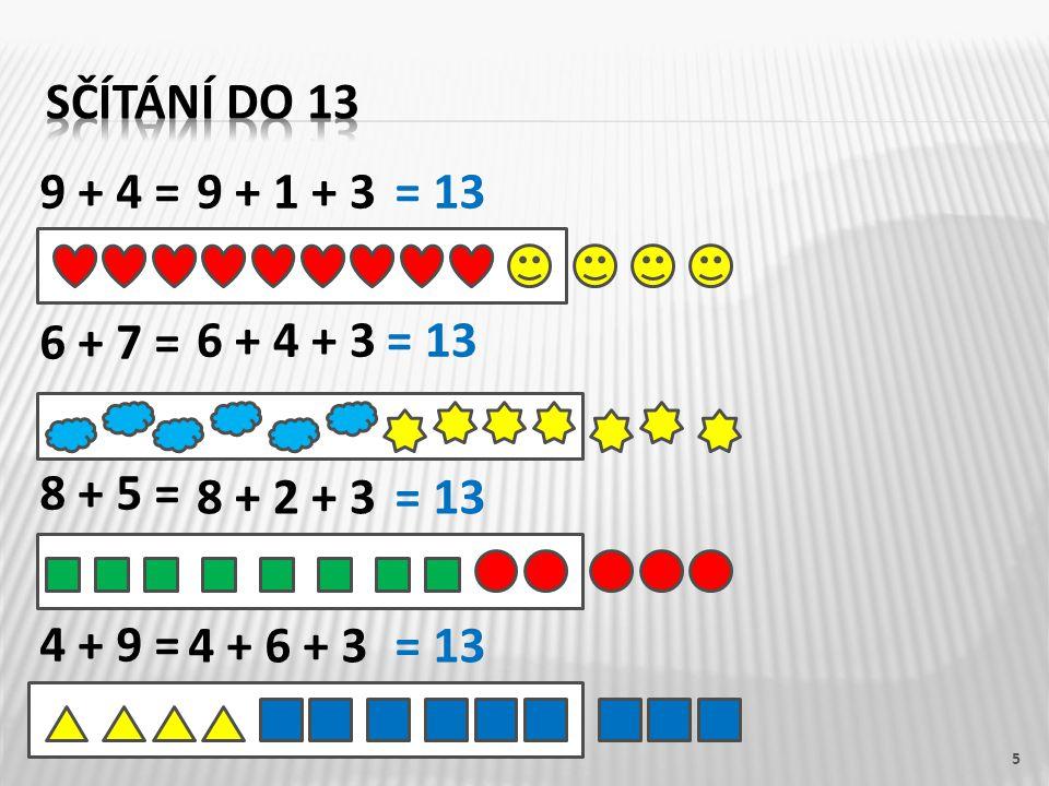 9 + 4 = 6 + 7 = 8 + 5 = 4 + 9 = 5 9 + 1 + 3 6 + 4 + 3 8 + 2 + 3 4 + 6 + 3 = 13