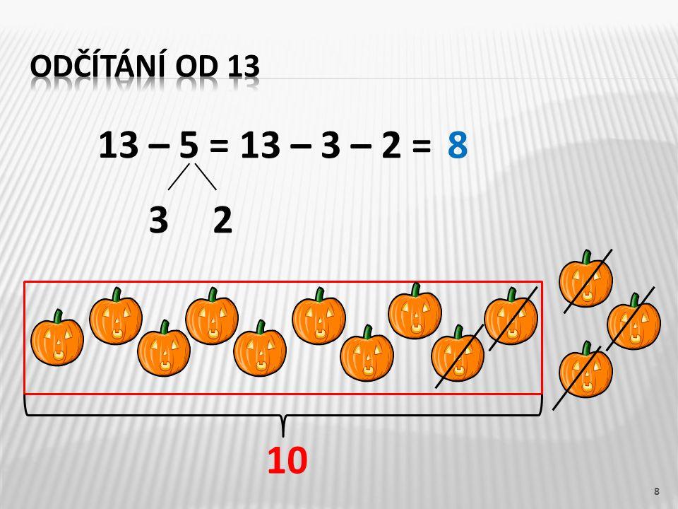 13 – 5 = 8 10 13 – 3 – 2 =8 32